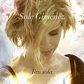 Tan sola by Sole Gimenez
