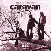 The Show Of Our Lives - Caravan At The BBC 1968-1975 by Caravan