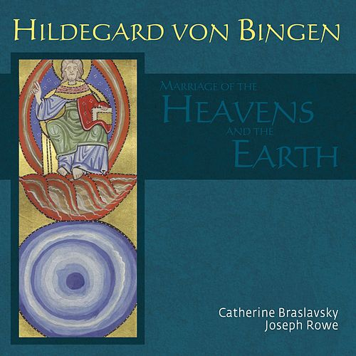 Hildegard von Bingen: The Marriage of the Heavens and the Earth von Catherine Braslavsky