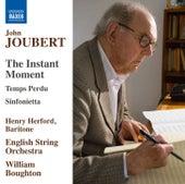 John Joubert: The Instant Moment, Op. 110, Temps perdu, Op. 99 & Sinfonietta, Op. 38 by Various Artists
