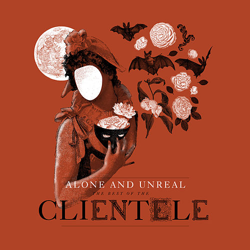Alone and Unreal: The Best of the Clientele by The Clientele