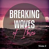 Breaking Waves of Ibiza, Vol. 2 (Relaxing Tunes from the Shores of Ibiza) by Various Artists