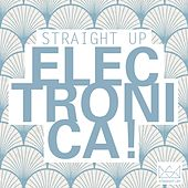 Straight Up Electronica! von Various Artists