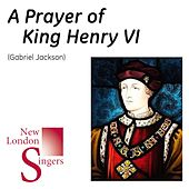 Gabriel Jackson: A Prayer of King Henry VI by New London Singers