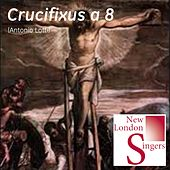Antonio Lotti: Crucifixus a 8 by New London Singers