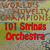 World's Novelty Champions: 101 Strings Orchestra by 101 Strings Orchestra