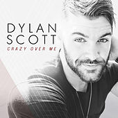 Crazy Over Me by Dylan Scott