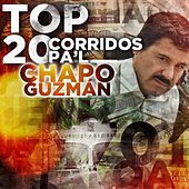 Top 20 Corridos Pa'l Chapo Guzman by Various Artists