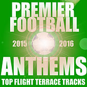 Premier Football Anthems 2015/2016 by Various Artists