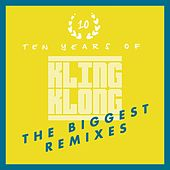 10 Years of Kling Klong - The Biggest Remixes by Various Artists