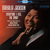 Everytime I Feel the Spirit by Mahalia Jackson