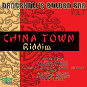 Dancehall Golden Era, Vol.7 - China Town Riddim by Various Artists