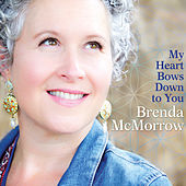 My Heart Bows Down To You by Brenda McMorrow