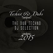 Techno & Dubs - The Dub Techno DJ Selection 2015 by Various Artists