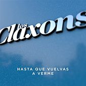 Hasta Que Vuelvas a Verme by Los Claxons
