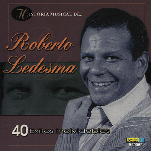 Historia Músical - 40 Éxitos Inolvidables by Roberto Ledesma
