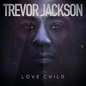 Love Child by Trevor Jackson
