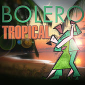 Bolero Tropical by Various Artists
