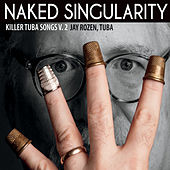 Killer Tuba Songs, Vol. 2: Naked Singularity by Various Artists