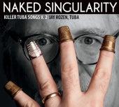 Killer Tuba Songs, Vol. 2: Naked Singularity by Various Artists