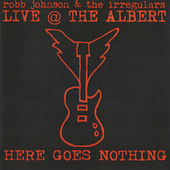 Live @ the Albert: Here Goes Nothing by Robb Johnson