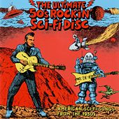 The Ultimate 50's Rockin' Sci-Fi Disc (American Sci-Fi Songs from the 1950's) by Various Artists