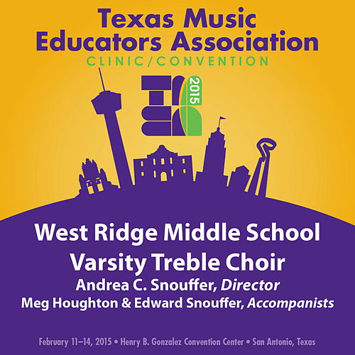 2015 Texas Music Educators Association (TMEA): West Ridge Middle School Varsity Treble Choir [Live] by West Ridge Middle School Varsity Treble Choir