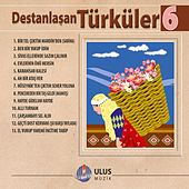 Destanlaşan Türküler, Vol. 6 by Various Artists