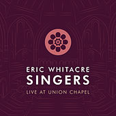 Eric Whitacre Singers Live at Union Chapel by Various Artists