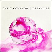 Dreamlife by Carly Comando