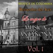 Musica de Colombia, Recuerdos del Ayer - Lo Mejor de Musica Antañona, Vol. 1 by Various Artists
