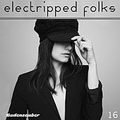 Electripped Folks, 16 by Various Artists
