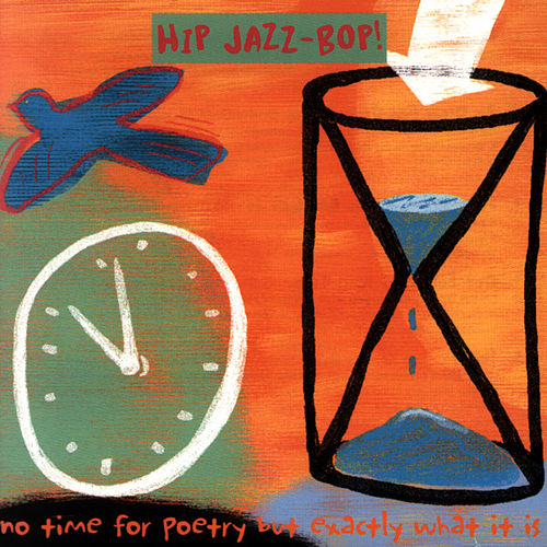 Hip Jazz Bop: No Time for Poetry But Exactly What It Is by Various Artists