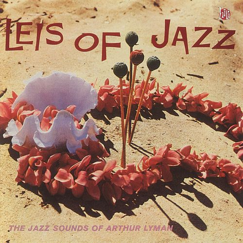Leis Of Jazz by Arthur Lyman