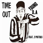 Time out (feat. 2 Pistols) by Young D.A.