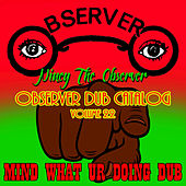 Observer Dub Catalog, Vol. 22 - Mind What Ur Doing Dub by Niney the Observer