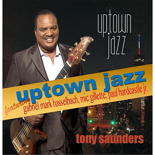 Uptown Jazz (feat. Gabriel Mark Hasselbach, Paul Hardcastle Jr. & Mic Gillette) by Tony Saunders