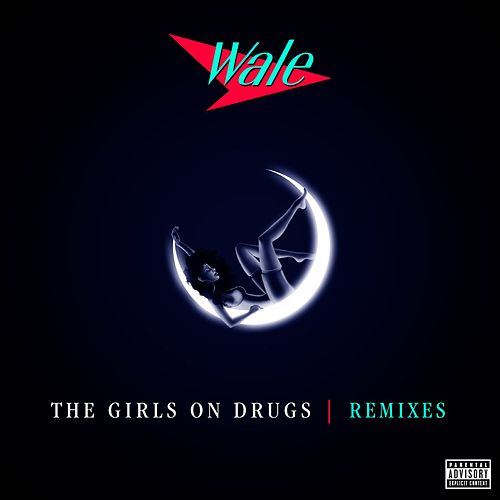 The Girls On Drugs (Remixes EP) by Wale