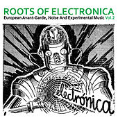 Roots of Electronica Vol. 2, European Avant-Garde, Noise and Experimental Music by Various Artists