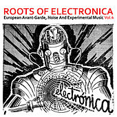 Roots of Electronica Vol. 4, European Avant-Garde, Noise and Experimental Music by Various Artists