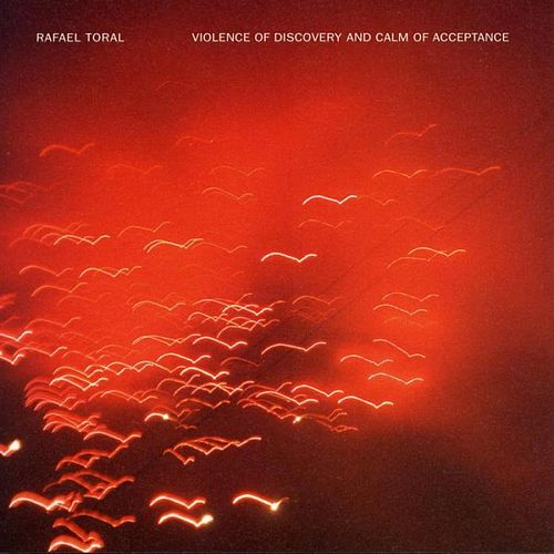 Violence Of Discovery And Calm Of A by Rafael Toral