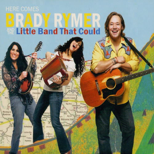 Here Comes Brady Rymer and the Little Band That Could by Brady Rymer