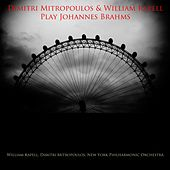 Dimitri Mitropoulos & William Kapell Play Johannes Brahms by Various Artists