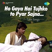 Ho Gaya Hai Tujhko To Pyar Sajna: Love Songs by Various Artists