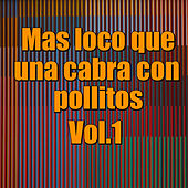Mas loco que una cabra con pollitos, Vol.1 by Various Artists