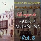 Musica de Colombia, Recuerdos del Ayer - Lo Mejor de Musica Antañona, Vol. 8 by Various Artists