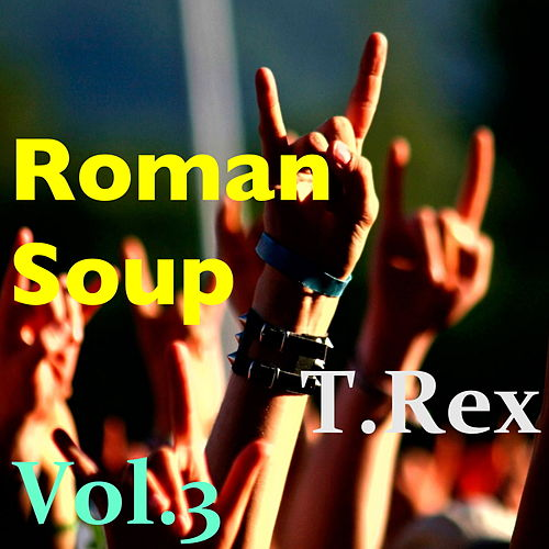 Roman Soup, Vol.3 by T. Rex