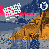 Beach Disco Sessions, Vol. 6 by Various Artists