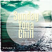 Sunday Yoga Chill, Vol. 2 (Calm Down & Relax Moods) by Various Artists