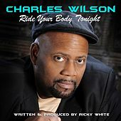 Ride Your Body Tonight by Charles Wilson